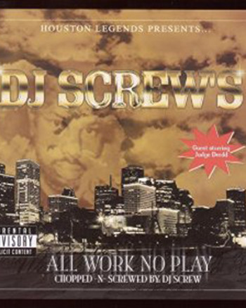 dj-screw-all-work-no-play-chopped-and-screwed
